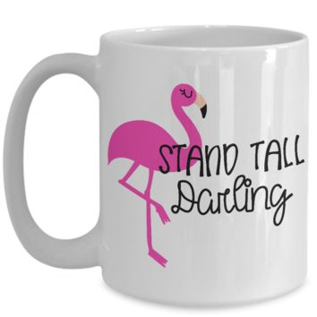 Cute Flamingo Coffee Mug for Women Men Stand Tall Darling