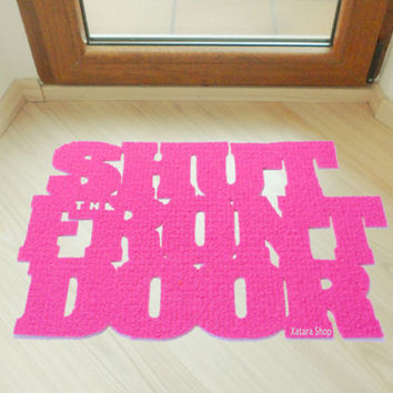 "Floor mat ""Shut the front door"". Original doormat. Welcome door mat"