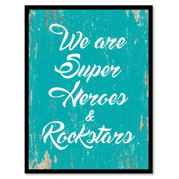 We Are Super Heros And Rockstars Quote Saying Home Decor Wall Art Gift Ideas 111897