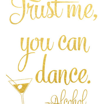 Trust Me You Can Dance Sign / Gold Foil Wedding Sign / ACTUAL FOIL Wedding Sign / Gold Foil Wedding Sign / Wedding Print
