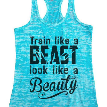 "Womens Tank Top ""Train like a Beast, Look like a Beauty"" 1124 Womens Funny Burnout Style Workout Tank Top, Yoga Tank Top, Funny Train like a Beast, Look like a Beauty Top"