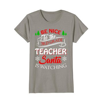 Be Nice To The 3rd Grade Teacher Santa Is Watching T-shirt