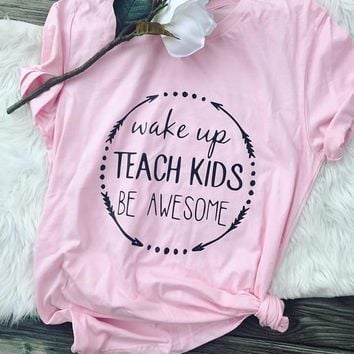 wake up teach kids be awesome T-Shirt Tumblr Summer Harajuku Tee Casual Short Sleeve Pink Clothing Teacher Appreciate Tops
