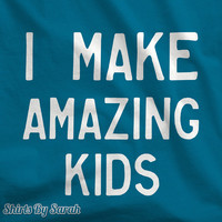 I Make Amazing Kids TShirt - Funny Matching T-Shirts Father Son Mother Daughter Child Cute Unisex Tees
