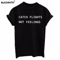 CATCH FLIGHTS NOT FEELINGS Letter Printed Women's New Short Sleeves Rock Punk Style Tops Summer O Neck Black White Tee Shirt