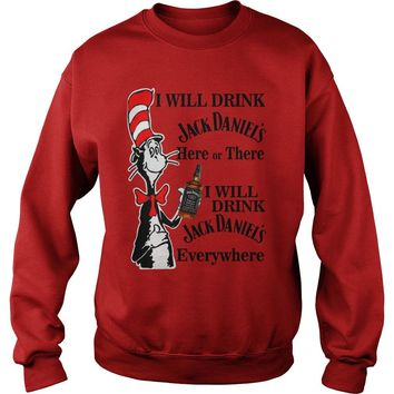 Dr Seuss I will drink Jack Daniel here or there I will drink Jack Daniel everywhere shirt Sweat Shirt