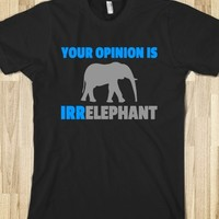 YOUR OPINION IS IRRELEPHANT T-SHIRT (BLUGRYICL71BT)