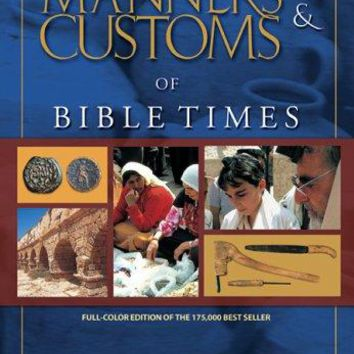 The New Manners & Customs of Bible Times New