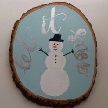 Let it snow Wood Slice Art Holiday Decor Quote Painting Rustic Modern Chic Snowman Christmas Winter Wall Hanging Custom Painting Wall Art