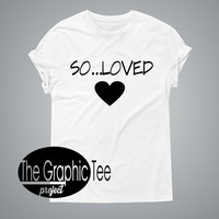 So...loved woman graphic t-shirt, love woman tee, woman tops, funny woman shirt, love woman, love tshirt