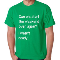 Men's T Shirt Can We Start Weekend Over Again Funny T Shirt
