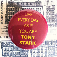 "Live everyday as if you are Tony Stark (Iron Man / Avengers ) - 1.75"" Badge / Button"