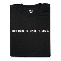 Not Here To Make Friends