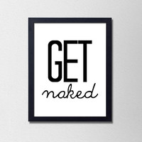 "Get Naked. Silly Bathroom Print. Funny Bathroom Print. Black and white Typography Print. Minimalist Poster. 8.5x11"" Print"