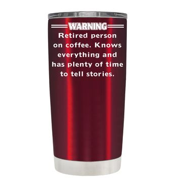 Warning Retired Person on Coffee on Translucent Red 20 oz Tumbler Cup