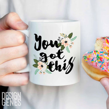 "Graduation gift encouragement quote ""you got this"" mug"