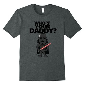 Mens Who's Your Daddy? Sci Fi Fathers Day Shirt