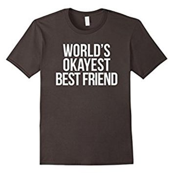 World's Okayest Best Friend T-Shirt, Funny BFF Gifts Humor