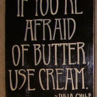 Julia Child Cooking Kitchen Sign Quote Afraid by shabbysignshoppe