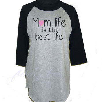 Mom life is the best life shirt grey raglan shirt **3/4 sleeve shirt **women tshirts **teen clothing size S M L XL XXL