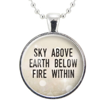 Sky Above, Earth Below, Fire Within Necklace, Inspirational Quote Jewelry, Motivational Pendant