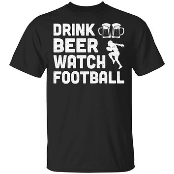 Drink Beer Watch Football For Gameday