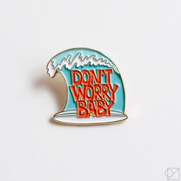 Don't Worry Baby Enamel Pin