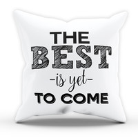 Best is yet to Come Cushion Novelty Cushion Kitchen Cushion Pillow Bed Throw Gift Cushion Funny Cushion 249