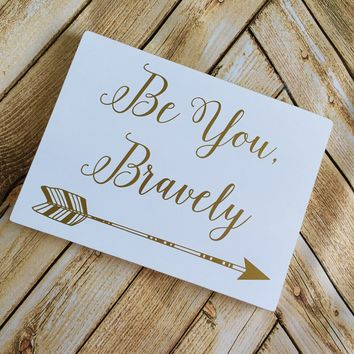 BE YOU, BRAVELY Decorative Wooden Sign
