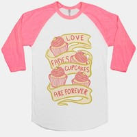 Love Fades Cupcakes Are Forever