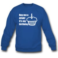 Buy me a drink! It's my birthday SWEATSHIRT CREWNECK
