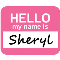 Sheryl Hello My Name Is Mouse Pad