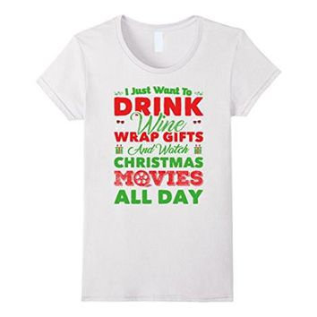 I Just Want To Drink Wine And Watch Christmas Movies T Shirt