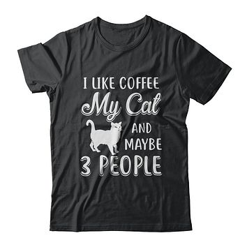 I Like Coffee My Cat And Maybe 3 People