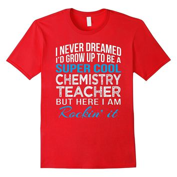 Super Cool Chemistry Teacher Funny Gift T Shirt