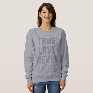True Love Never Fades Sweatshirt