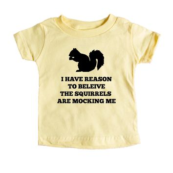 I Have Reason To Believe The Squirrels Are Mocking Me Baby Tee