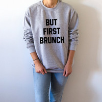 But first brunch Sweatshirt Unisex slogan women jumper cute womens gift to her, teen jumper cute sweatshirt funny  brunch saying
