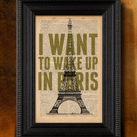 "I want to wake up in Paris - Art print 6 x 9"" - Upcycled dictionary print - Buy 3 prints get 4th FREE"