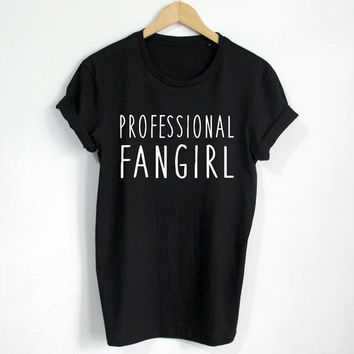 Professional Fangirl shirt Fashion Hipster tshirt tumblr Women shirts Clothing
