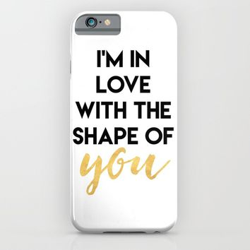 I'M IN LOVE WITH THE SHAPE OF YOU iPhone & iPod Case by deificus Art