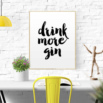"Teen room decor ""Drink more gin"" Funny Quote Decor Poster Quote Poster Inspiring Typography Print Quotes Premium Black and White Print gin"