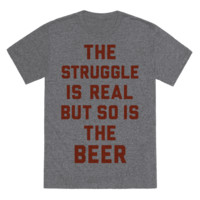 THE STRUGGLE IS REAL BUT SO IS THE BEER