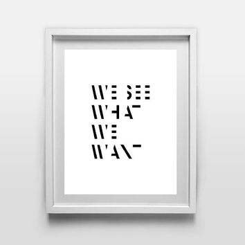We see what we want minimalistic fashion quote typographic Print quote art print wall decor Typography tumblr room decor print framed quote