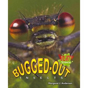 Bugged-Out Insects (Bizarre Science): Bugged-Out Insects