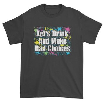 Let's Drink And Make Bad Choices Mens T-shirt
