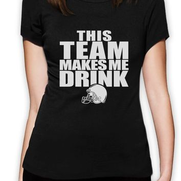 This Team Makes Me Drink T-Shirts - Ladies Crew Neck Novelty Top Tee