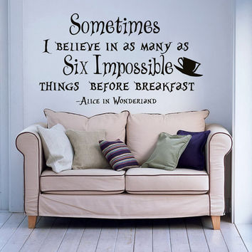 Wall Decal Quote Alice In Wonderland Sometimes I Believe In As Many As Six Impossible Things Kids Nursery Bedroom Decals Wall Art Decor 0099