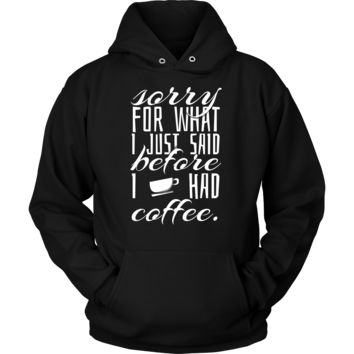Coffee Novelty Hoodie With Quote 'Sorry For What I said Before I had Coffee'!
