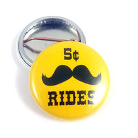 Mustache Rides 5 Cents Pinback Button